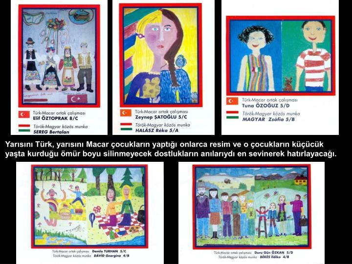 Yarısını Türk, yarısını Macar çocukların yaptığı onlarca resim ve o çocukların küçücük