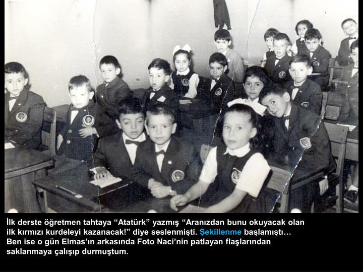 """İlk derste öğretmen tahtaya """"Atatürk"""" yazmış """"Aranızdan bunu okuyacak olan"""