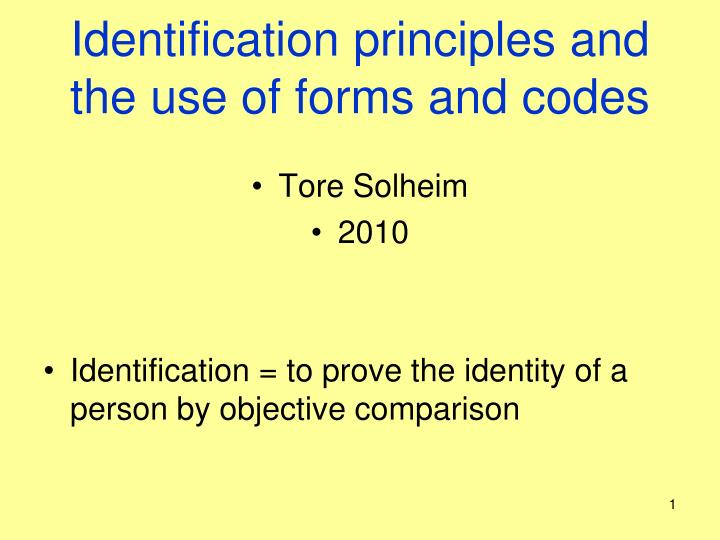 Identification principles and the use of forms and codes