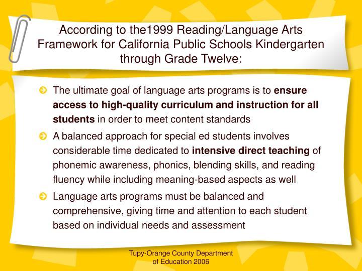 According to the1999 Reading/Language Arts Framework for California Public Schools Kindergarten through Grade Twelve: