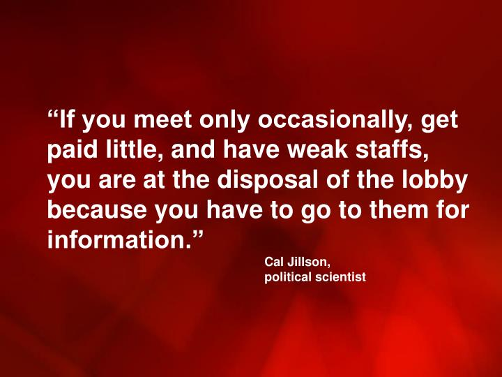 """If you meet only occasionally, get paid little, and have weak staffs, you are at the disposal of the lobby because you have to go to them for information."""