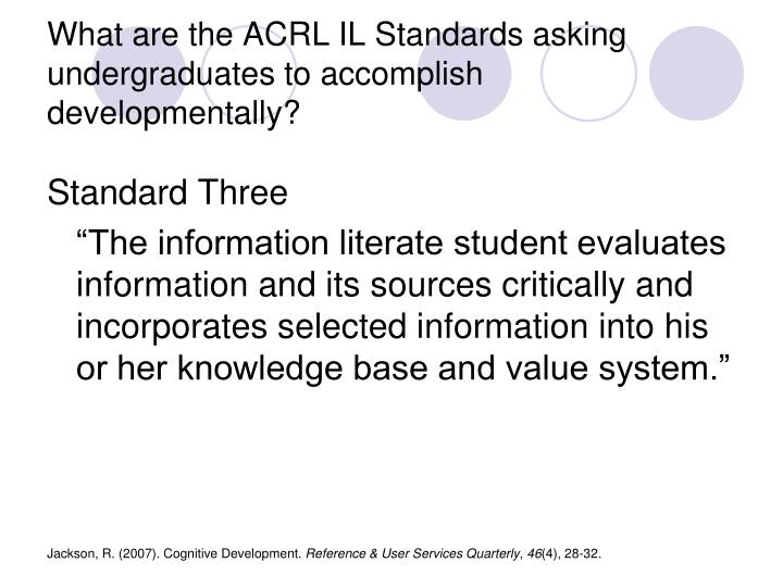 What are the ACRL IL Standards asking undergraduates to accomplish developmentally?