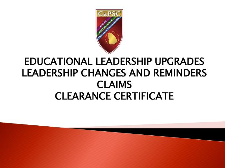 educational leadership upgrades leadership changes and reminders claims clearance certificate n.