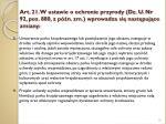 art 21 w ustawie o ochronie przyrody dz u nr 92 poz 880 z p n zm wprowadza si nast puj ce zmiany