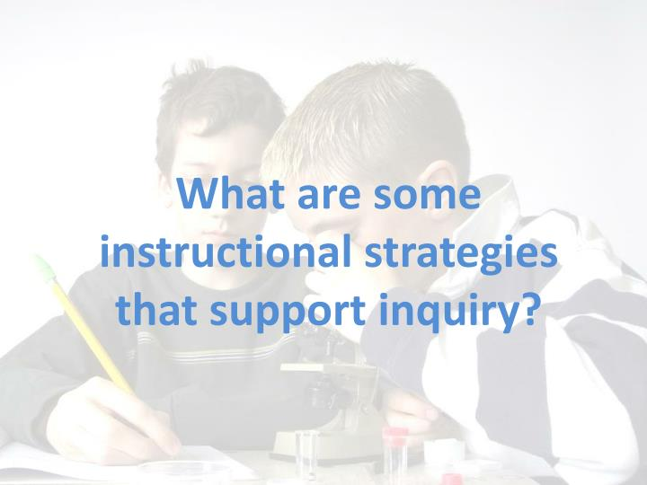 what are some instructional strategies that support inquiry n.
