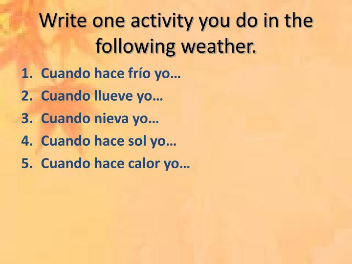 Write one activity you do in the following weather.