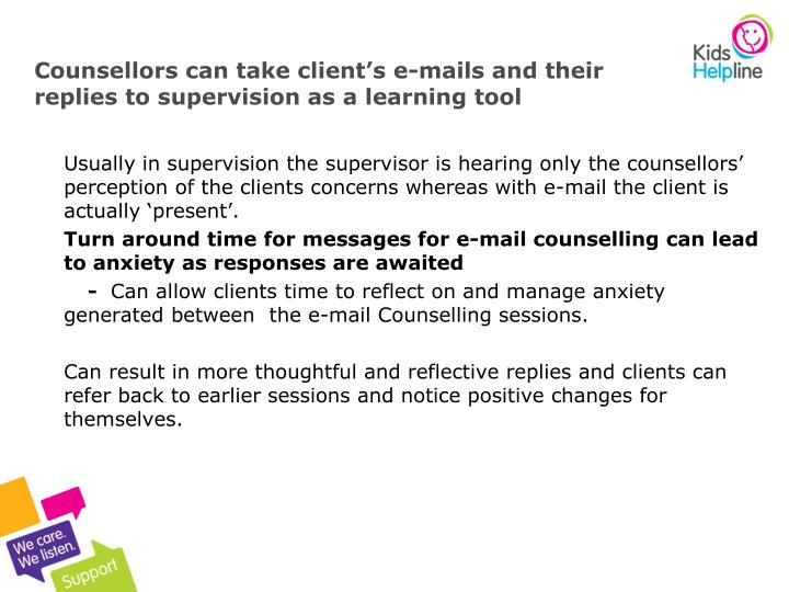 Counsellors can take client's e-mails and their replies to supervision as a learning tool