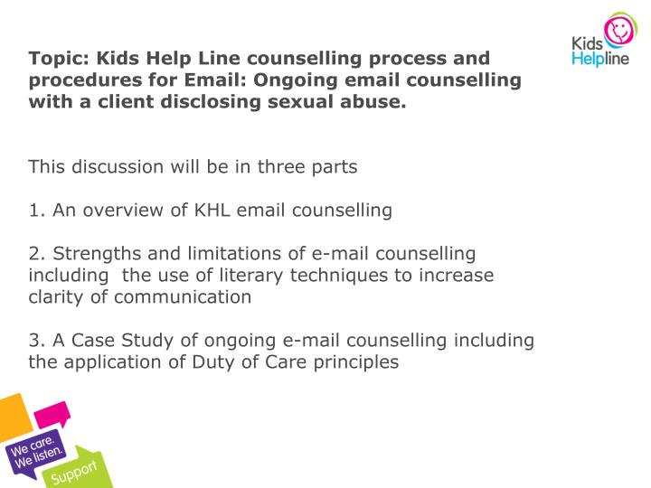 Topic: Kids Help Line counselling process and procedures for Email: Ongoing email counselling with a client disclosing sexual abuse.