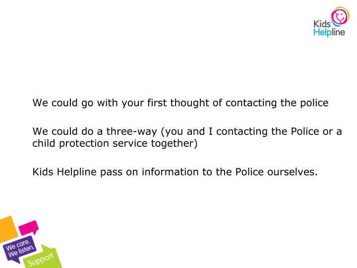 We could go with your first thought of contacting the police