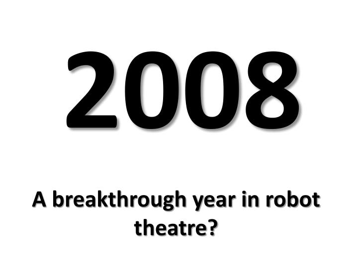 a breakthrough year in robot theatre n.