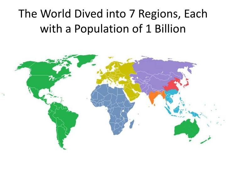 The World Dived into 7 Regions, Each with a Population of 1 Billion