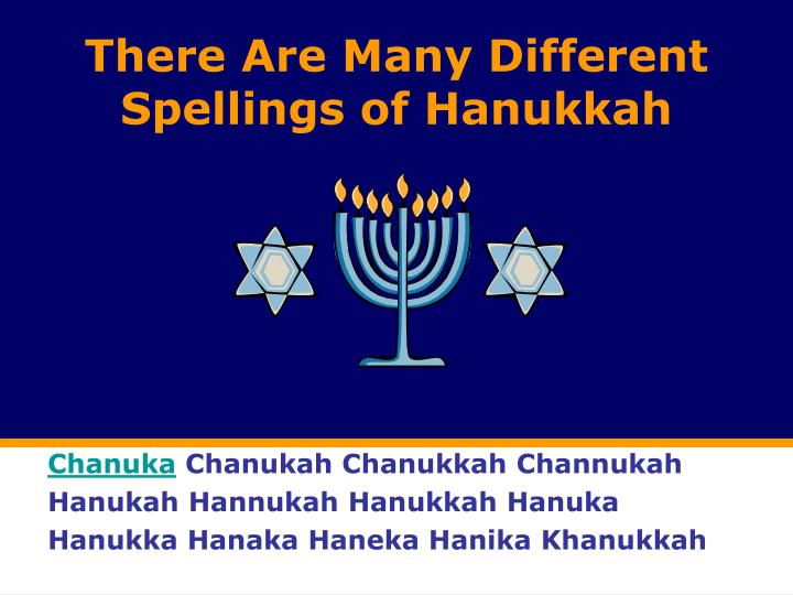 There Are Many Different Spellings of Hanukkah