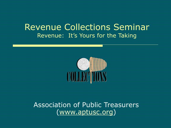 revenue collections seminar revenue it s yours for the taking n.