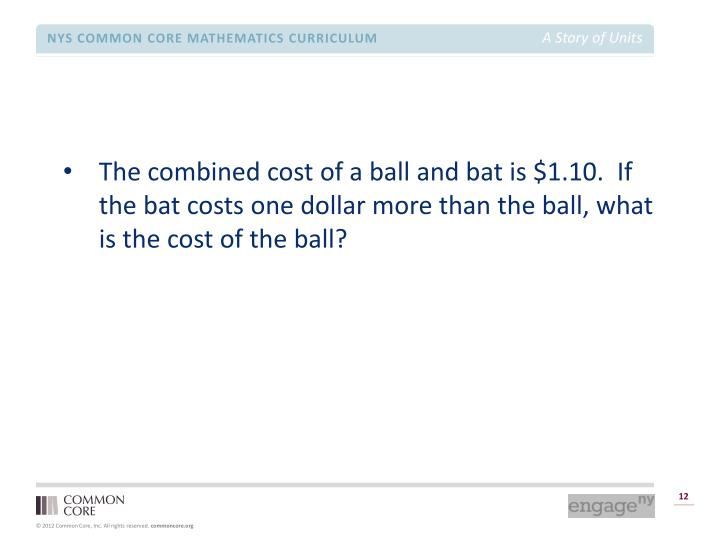 The combined cost of a ball and bat is $1.10.  If the bat costs one dollar more than the ball, what is the cost of the ball?