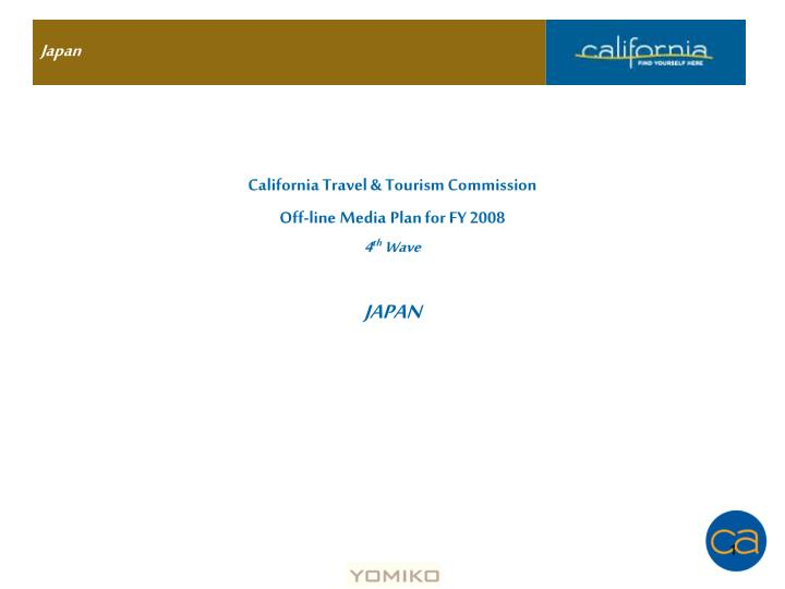california travel tourism commission off line media plan for fy 2008 4 th wave japan n.