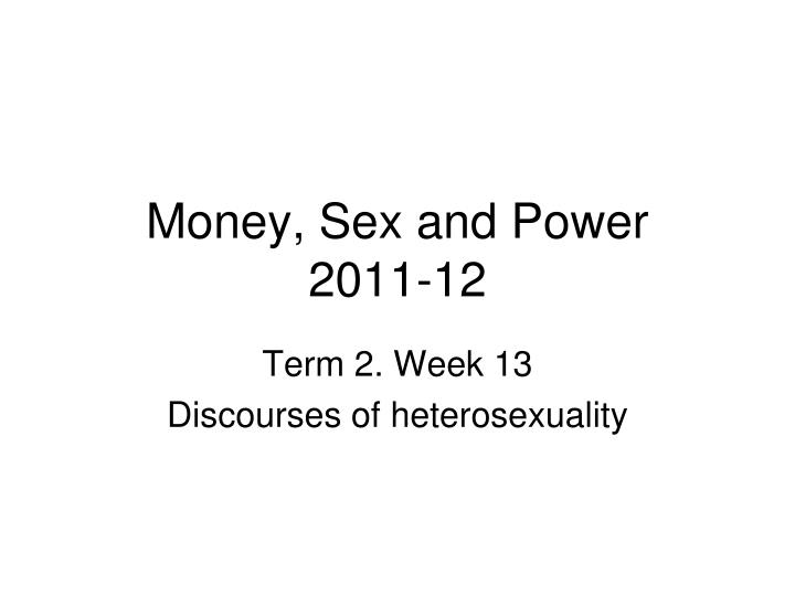 Money sex and power 2011 12
