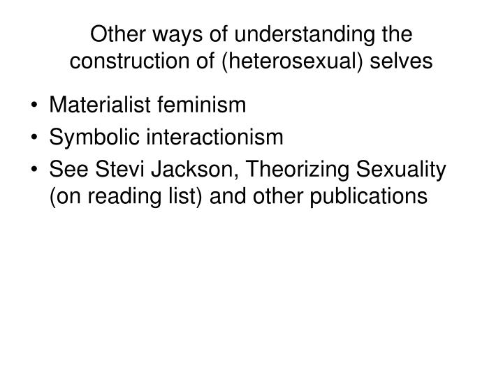 Other ways of understanding the construction of (heterosexual) selves