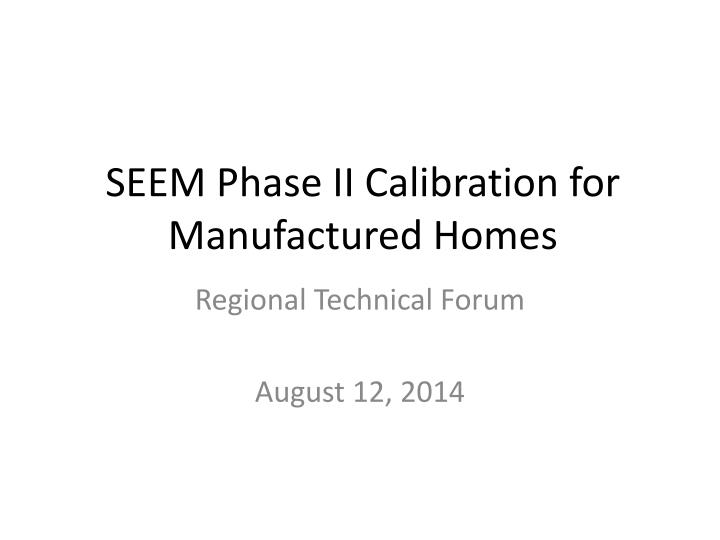 Seem phase ii calibration for manufactured homes
