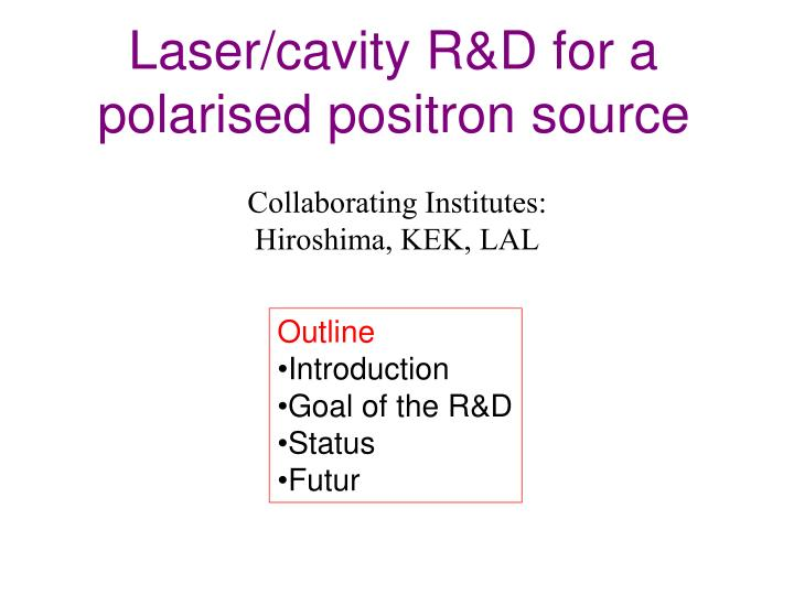 Laser cavity r d for a polarised positron source