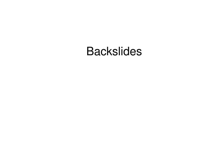 Backslides