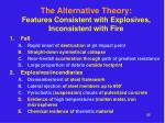 the alternative theory features consistent with explosives inconsistent with fire