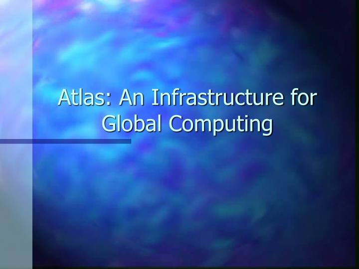 atlas an infrastructure for global computing n.