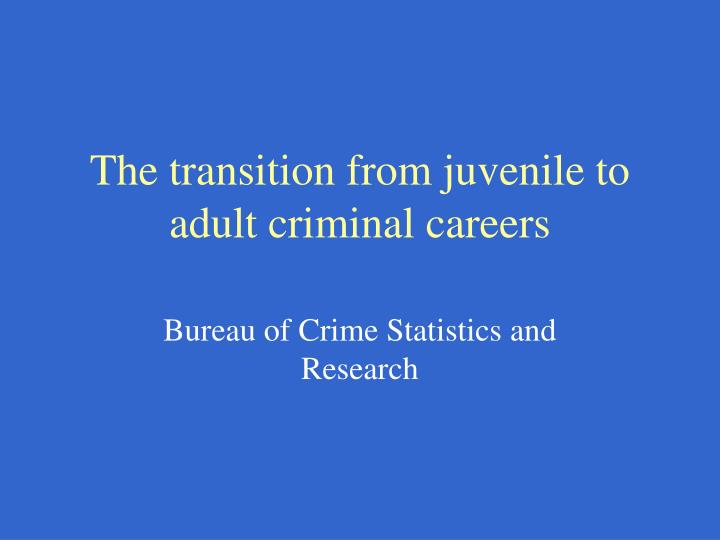 the transition from juvenile to adult criminal careers n.