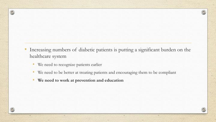 Increasing numbers of diabetic patients is putting a significant burden on the healthcare system