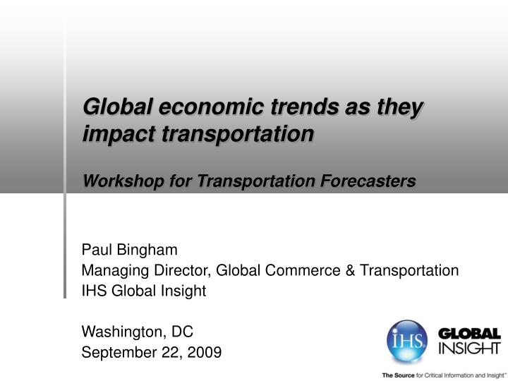 global economic trends as they impact transportation workshop for transportation forecasters n.