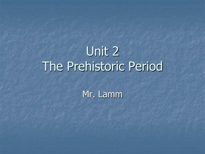 unit 2 the prehistoric period n.