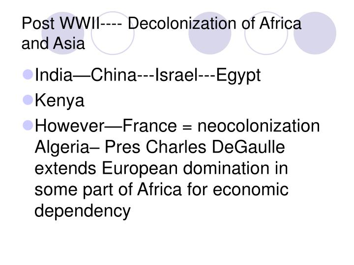 Post WWII---- Decolonization of Africa and Asia
