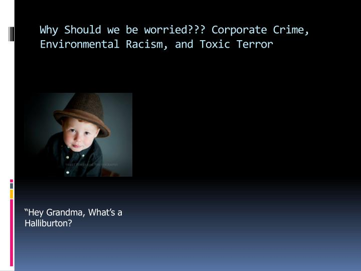 Why should we be worried corporate crime environmental racism and toxic terror