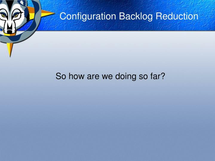 Configuration Backlog Reduction