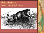 paleo indians were hunter gatherers