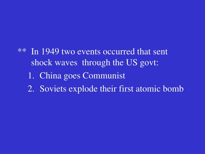 **	In 1949 two events occurred that sent shock waves  through the US govt:
