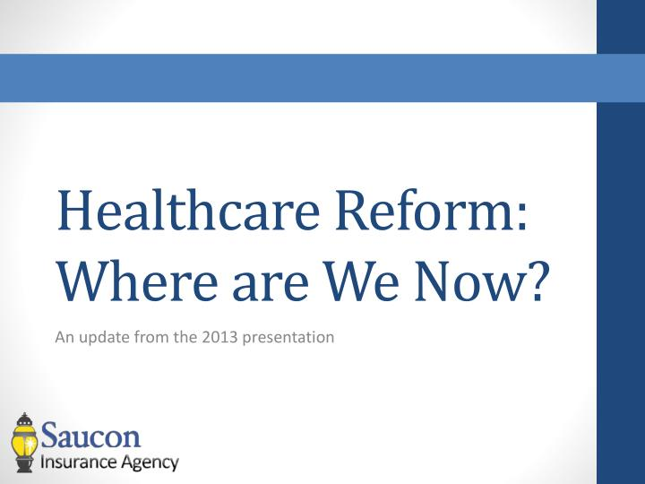 healthcare reform where are we now n.