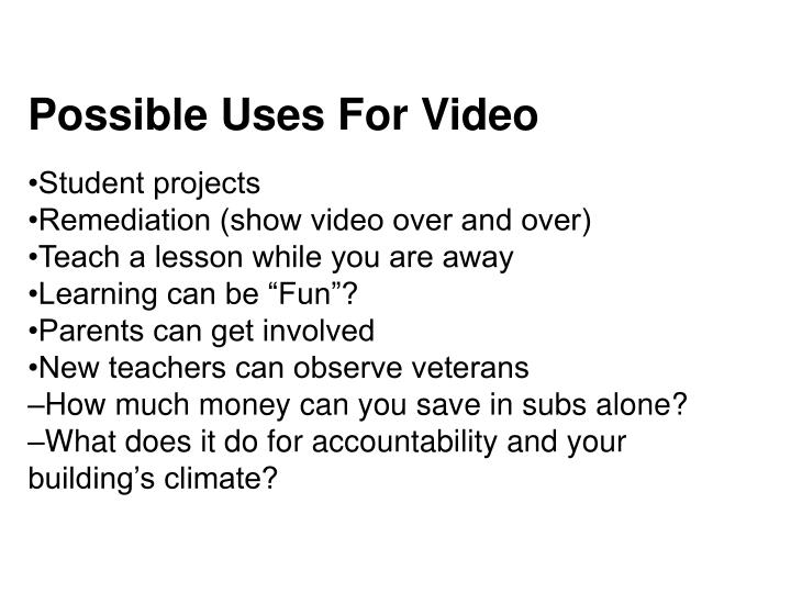Possible Uses For Video