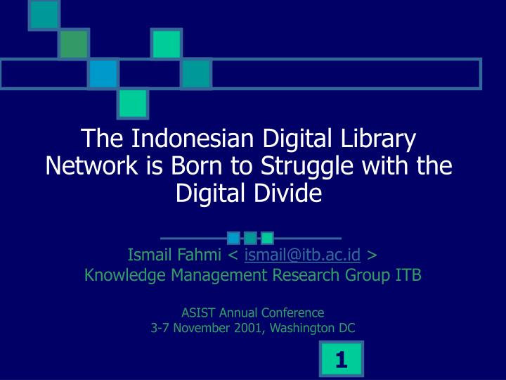 the indonesian digital library network is born to struggle with the digital divide n.