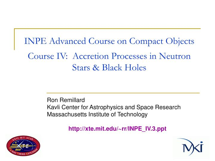 inpe advanced course on compact objects course iv accretion processes in neutron stars black holes n.