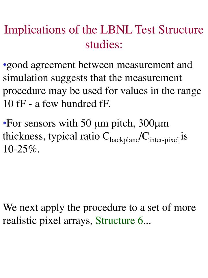 Implications of the LBNL Test Structure studies: