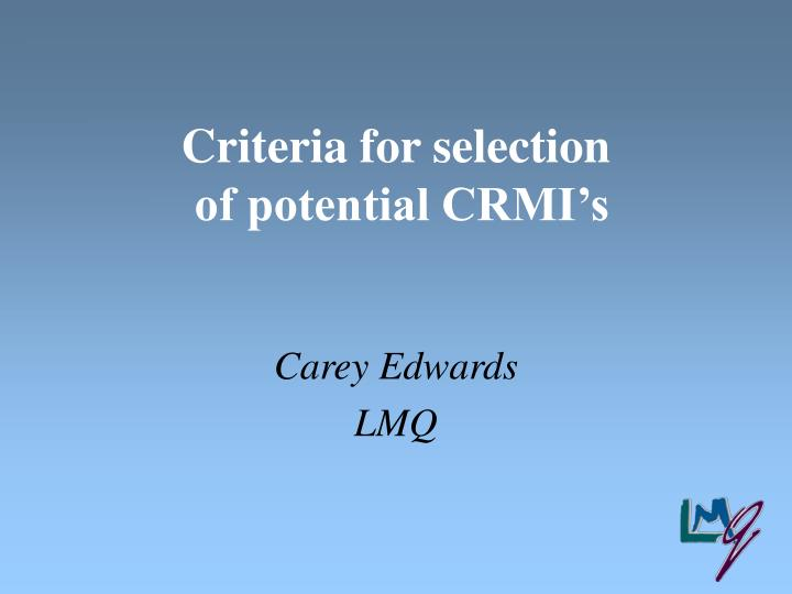 criteria for selection of potential crmi s n.