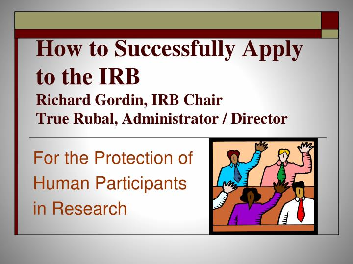 how to successfully apply to the irb richard gordin irb chair true rubal administrator director n.