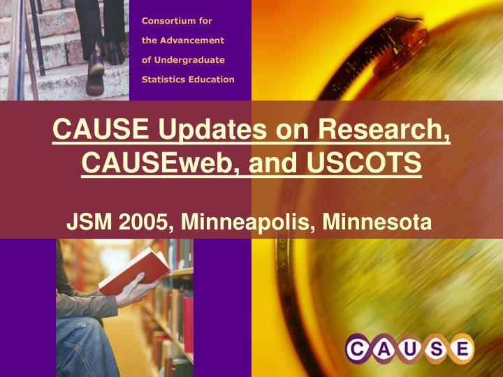 cause updates on research causeweb and uscots n.