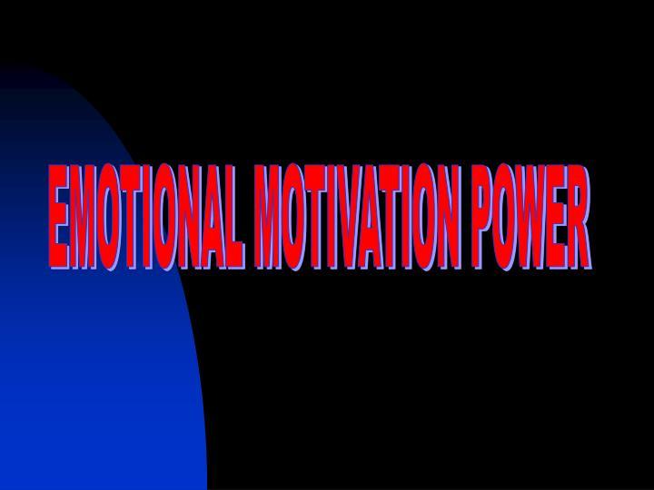 EMOTIONAL MOTIVATION POWER