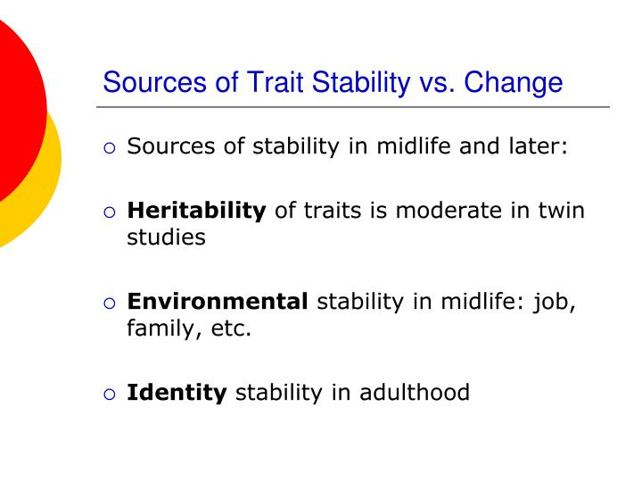 Sources of Trait Stability vs. Change