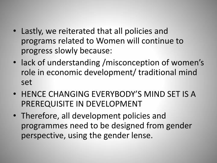 Lastly, we reiterated that all policies and programs related to Women