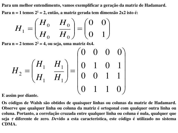 Para um melhor entendimento, vamos exemplificar a geração da matriz de Hadamard.