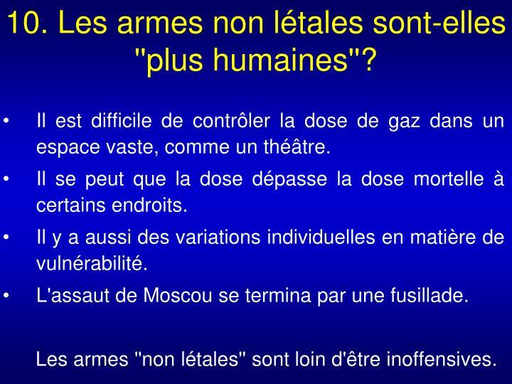 10. Les armes non létales sont-elles ''plus humaines''?