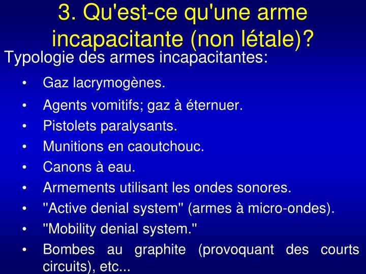 3. Qu'est-ce qu'une arme incapacitante (non létale)?