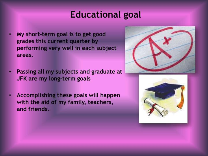 english goal and short term Intermediate and short-term goals help you reach your lifetime goals in fact, without setting these shorter-term goals, you probably have no chance of reaching your long-term goals it is important that all of these goals to be well-defined, challenging, and realistic.